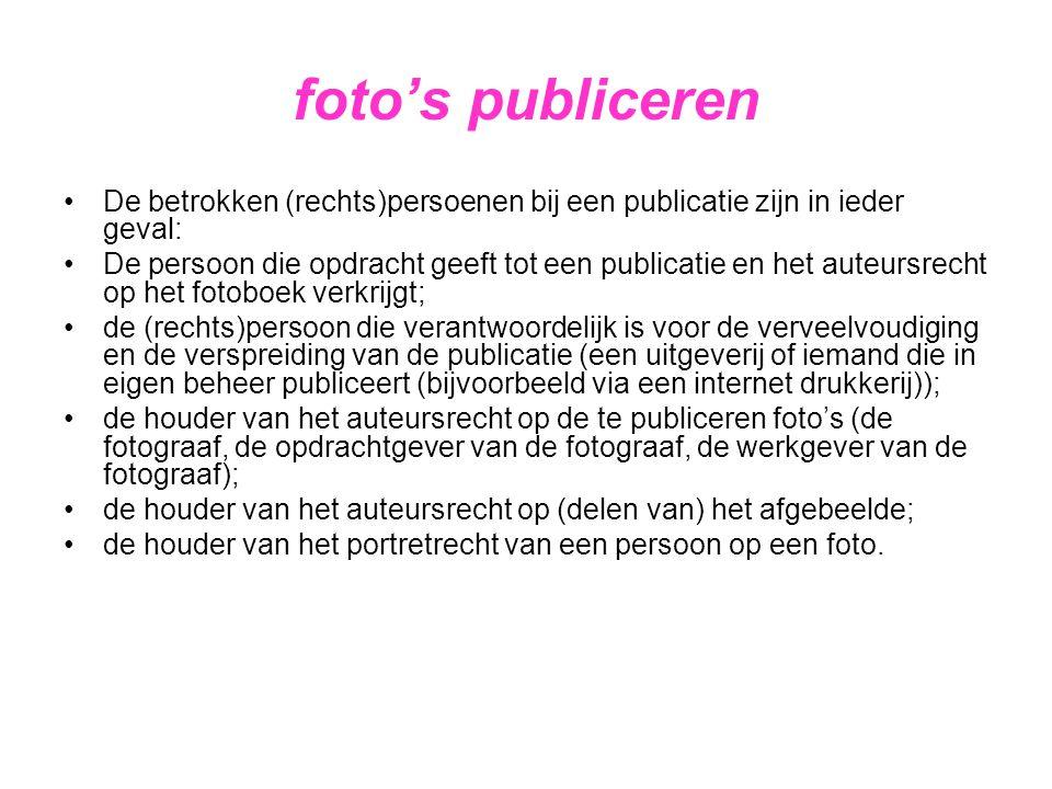 foto's publiceren •De betrokken (rechts)persoenen bij een publicatie zijn in ieder geval: •De persoon die opdracht geeft tot een publicatie en het aut