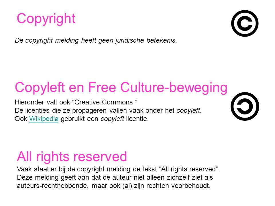 """Copyright De copyright melding heeft geen juridische betekenis. Copyleft en Free Culture-beweging All rights reserved Hieronder valt ook """"Creative Com"""