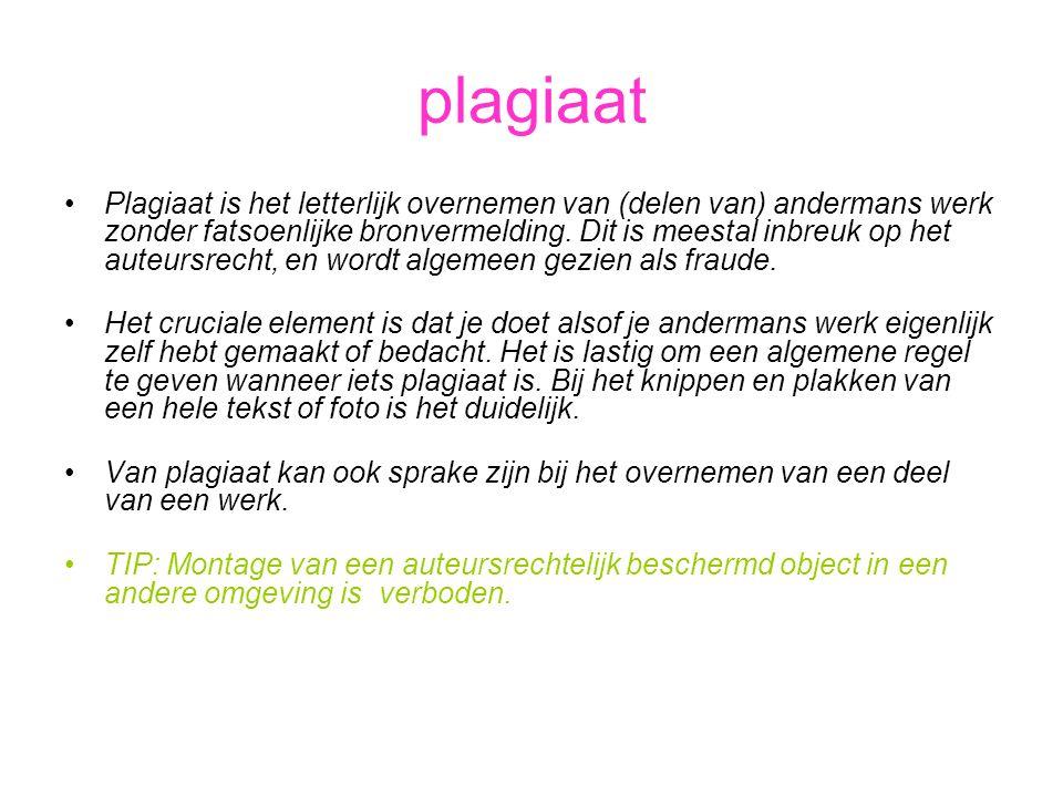 plagiaat •Plagiaat is het letterlijk overnemen van (delen van) andermans werk zonder fatsoenlijke bronvermelding. Dit is meestal inbreuk op het auteur