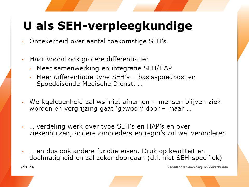 U als SEH-verpleegkundige • Onzekerheid over aantal toekomstige SEH's. • Maar vooral ook grotere differentiatie: • Meer samenwerking en integratie SEH