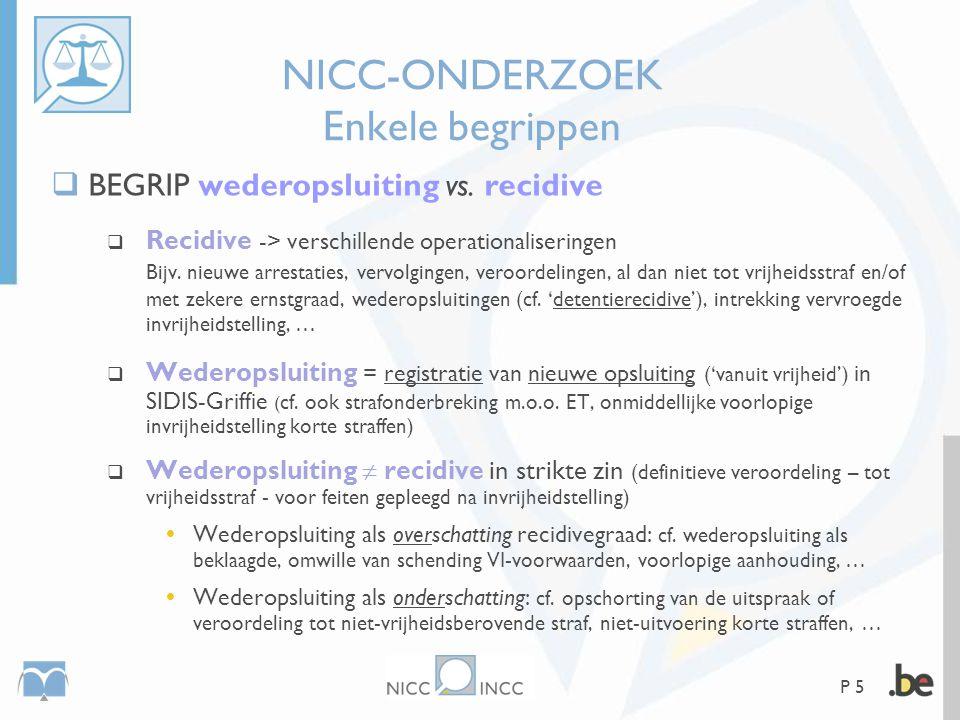 P 5 NICC-ONDERZOEK Enkele begrippen  BEGRIP wederopsluiting vs. recidive  Recidive -> verschillende operationaliseringen Bijv. nieuwe arrestaties, v