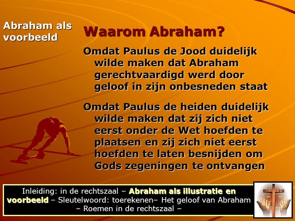 Abraham als voorbeeld Omdat Paulus de Jood duidelijk wilde maken dat Abraham gerechtvaardigd werd door geloof in zijn onbesneden staat Omdat Paulus de