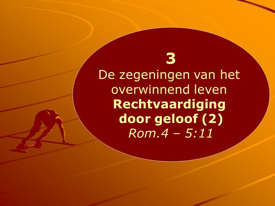 3 De zegeningen van het overwinnend leven Rechtvaardiging door geloof (2) Rom.4 – 5:11