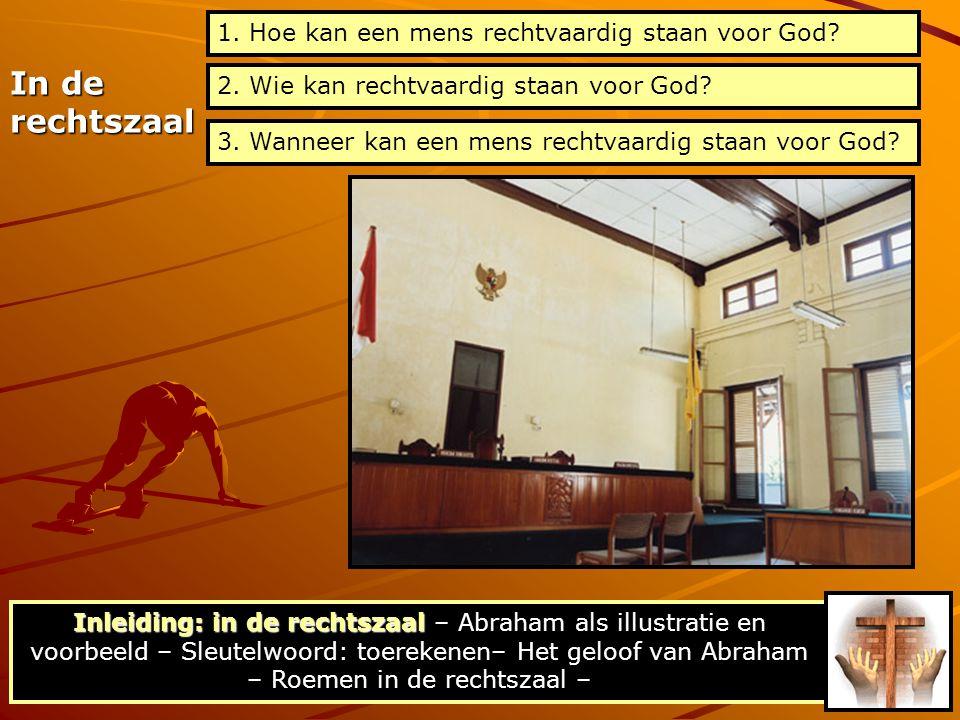 Vraag 2: Niemand Niemand is rechtvaardig ook niet één Niemand is rechtvaardig ook niet één Vraag 1: Door geloof De rechtvaardige zal leven door geloof De rechtvaardige zal leven door geloof Antwoorden op de vragen In de rechtszaal Inleiding: in de rechtszaal Inleiding: in de rechtszaal – Abraham als illustratie en voorbeeld – Sleutelwoord: toerekenen– Het geloof van Abraham – Roemen in de rechtszaal – Vraag 3: Bij vrijspraak en rechtvaardiging