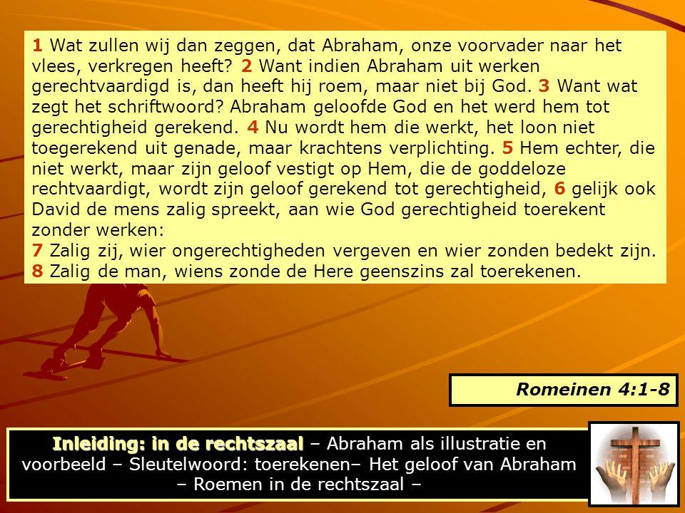 1 Wat zullen wij dan zeggen, dat Abraham, onze voorvader naar het vlees, verkregen heeft? 2 Want indien Abraham uit werken gerechtvaardigd is, dan hee