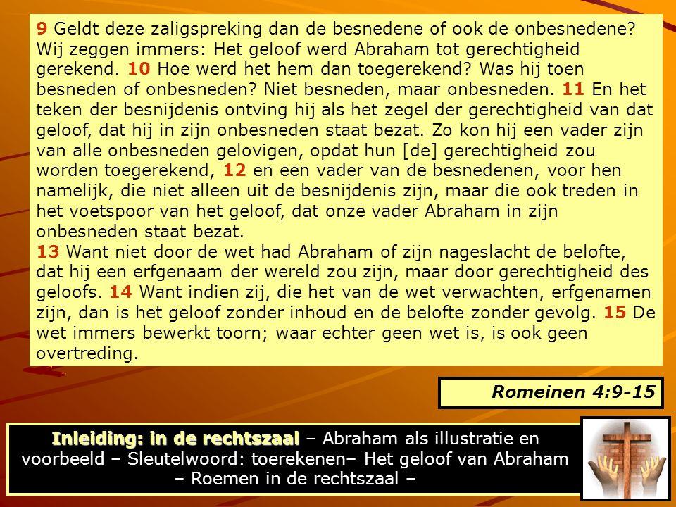 16 Daarom is het (alles) uit geloof, opdat het zou zijn naar genade, en dus de belofte zou gelden voor al het nageslacht, niet alleen voor wie uit de wet, maar ook voor wie uit het geloof van Abraham zijn, die de vader van ons allen is, 17 gelijk geschreven staat: Tot een vader van vele volken heb Ik u gesteld – voor het aangezicht van die God, in wie hij geloofde, die de doden levend maakt en het niet zijnde tot aanzijn roept.