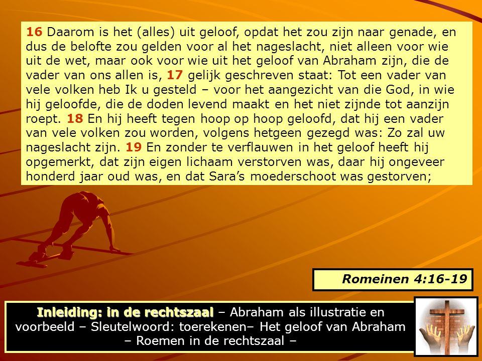 16 Daarom is het (alles) uit geloof, opdat het zou zijn naar genade, en dus de belofte zou gelden voor al het nageslacht, niet alleen voor wie uit de