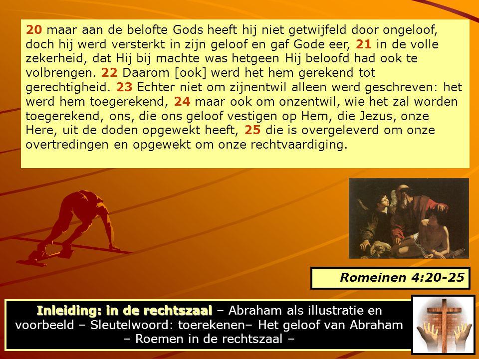 20 maar aan de belofte Gods heeft hij niet getwijfeld door ongeloof, doch hij werd versterkt in zijn geloof en gaf Gode eer, 21 in de volle zekerheid,