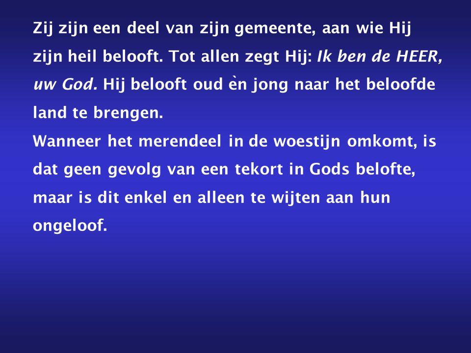 Zij zijn een deel van zijn gemeente, aan wie Hij zijn heil belooft. Tot allen zegt Hij: Ik ben de HEER, uw God. Hij belooft oud e ̀ n jong naar het be