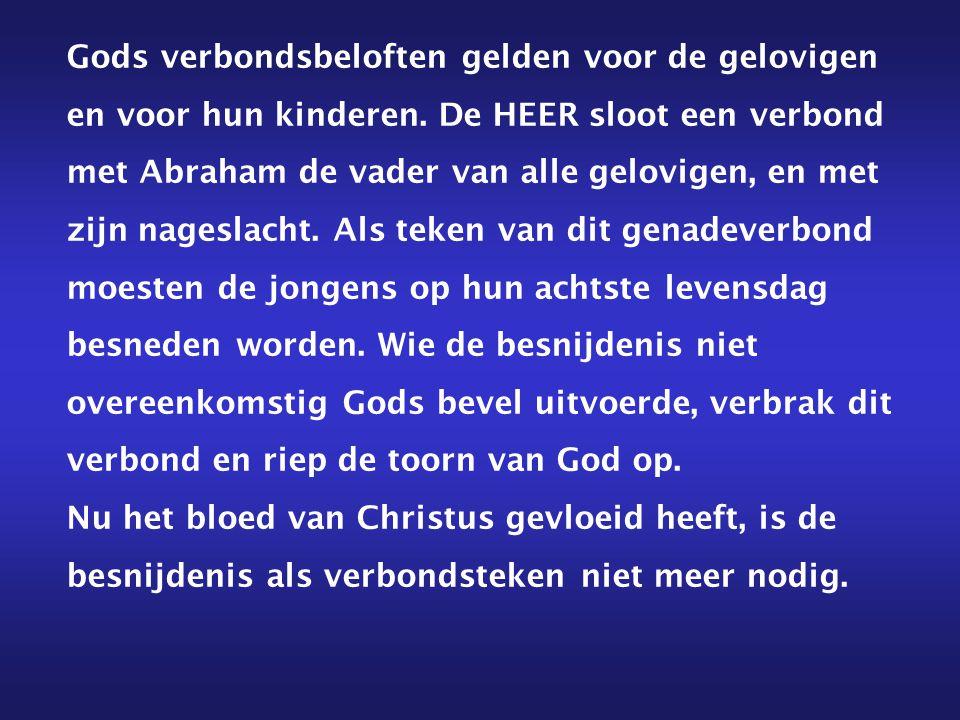 Gods verbondsbeloften gelden voor de gelovigen en voor hun kinderen. De HEER sloot een verbond met Abraham de vader van alle gelovigen, en met zijn na