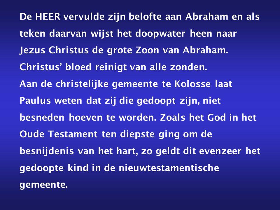 De HEER vervulde zijn belofte aan Abraham en als teken daarvan wijst het doopwater heen naar Jezus Christus de grote Zoon van Abraham. Christus' bloed