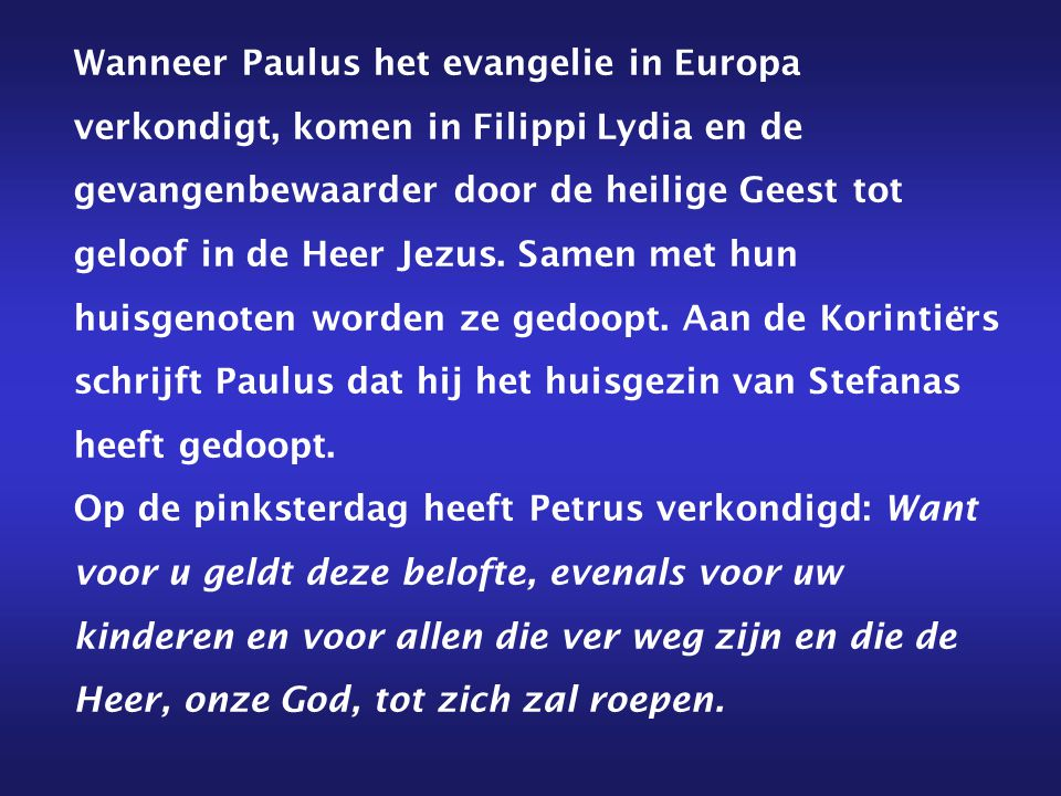 Wanneer Paulus het evangelie in Europa verkondigt, komen in Filippi Lydia en de gevangenbewaarder door de heilige Geest tot geloof in de Heer Jezus. S