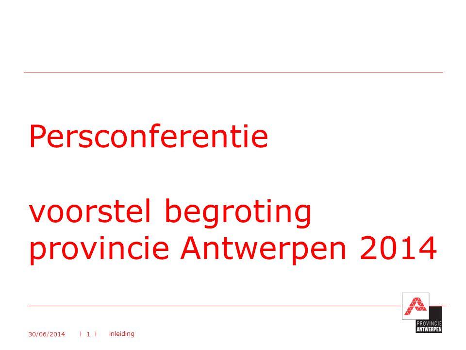 Persconferentie voorstel begroting provincie Antwerpen 2014 30/06/2014 inleiding l 1 l