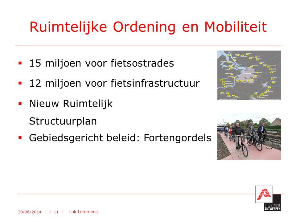  15 miljoen voor fietsostrades  12 miljoen voor fietsinfrastructuur  Nieuw Ruimtelijk Structuurplan  Gebiedsgericht beleid: Fortengordels Ruimtelijke Ordening en Mobiliteit 30/06/2014 Luk Lemmens l 11 l