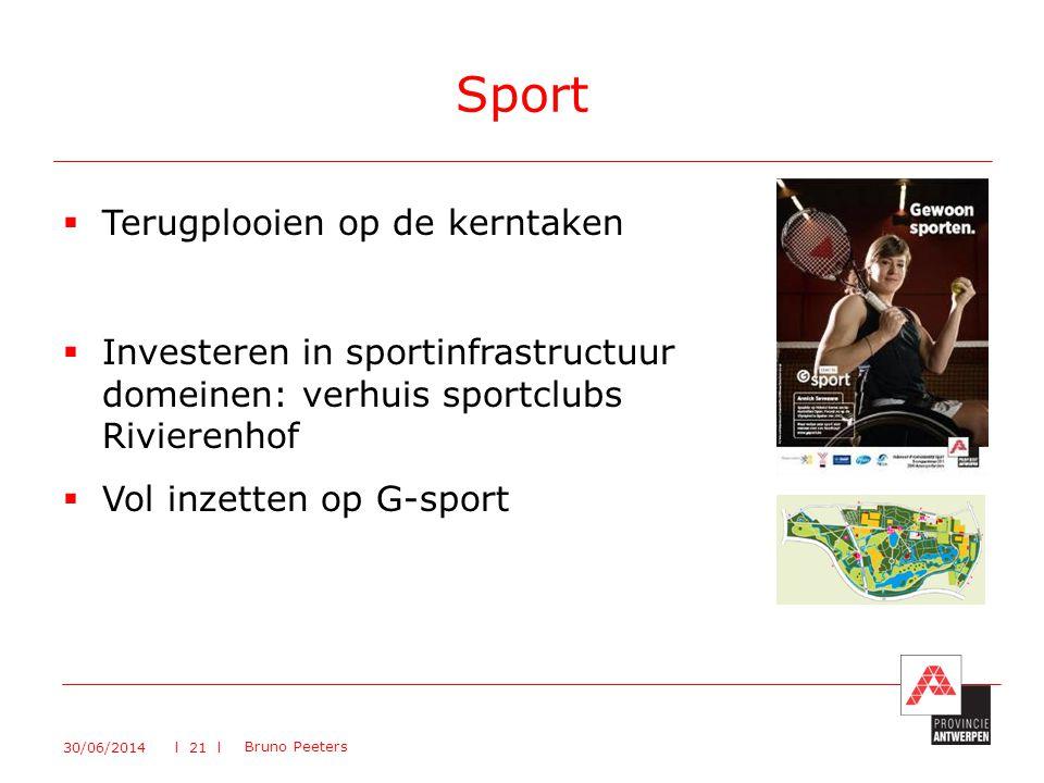  Terugplooien op de kerntaken  Investeren in sportinfrastructuur domeinen: verhuis sportclubs Rivierenhof  Vol inzetten op G-sport Sport 30/06/2014 Bruno Peeters l 21 l