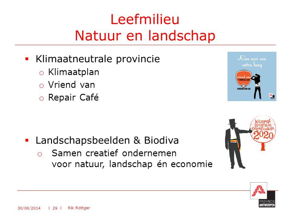  Klimaatneutrale provincie o Klimaatplan o Vriend van o Repair Café  Landschapsbeelden & Biodiva o Samen creatief ondernemen voor natuur, landschap én economie Leefmilieu Natuur en landschap 30/06/2014 Rik Röttger l 29 l