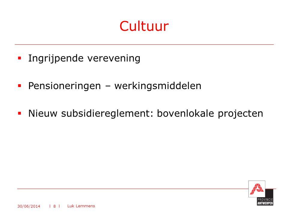  Ingrijpende verevening  Pensioneringen – werkingsmiddelen  Nieuw subsidiereglement: bovenlokale projecten Cultuur 30/06/2014 Luk Lemmens l 8 l