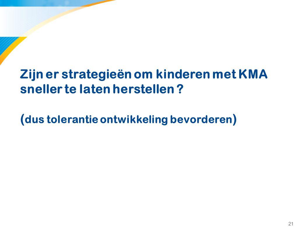 21 Zijn er strategieën om kinderen met KMA sneller te laten herstellen ? ( dus tolerantie ontwikkeling bevorderen )