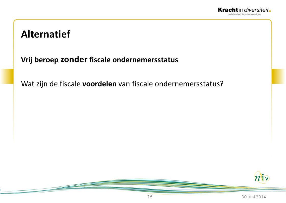 Alternatief Vrij beroep zonder fiscale ondernemersstatus Wat zijn de fiscale voordelen van fiscale ondernemersstatus? 30 juni 201418