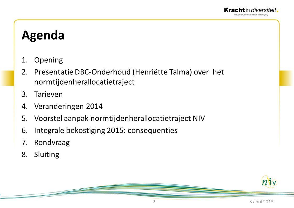 Agenda 1.Opening 2.Presentatie DBC-Onderhoud (Henriëtte Talma) over het normtijdenherallocatietraject 3.Tarieven 4.Veranderingen 2014 5.Voorstel aanpa