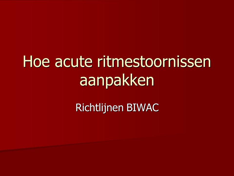 Hoe acute ritmestoornissen aanpakken Richtlijnen BIWAC