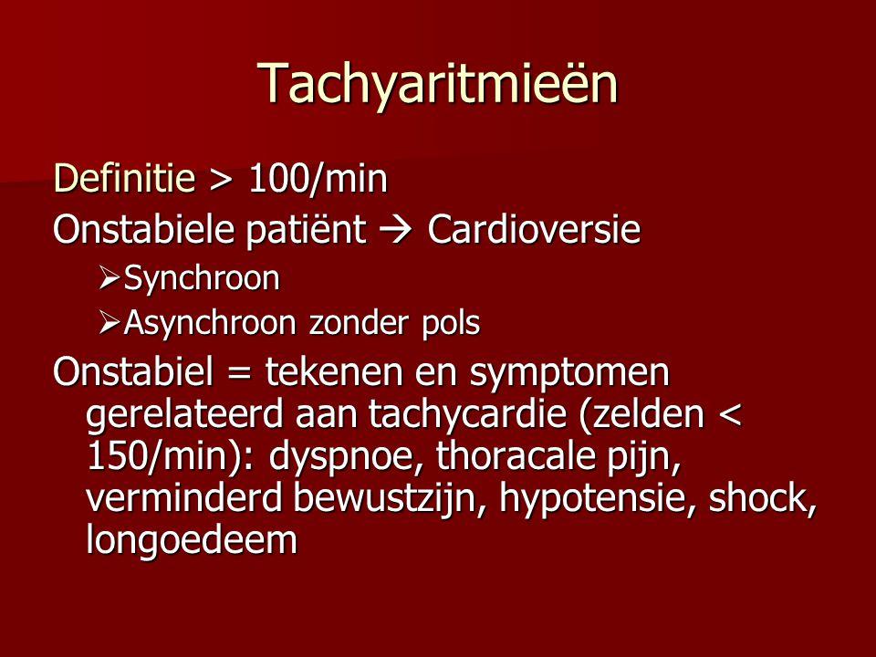 Tachyaritmieën Definitie > 100/min Onstabiele patiënt  Cardioversie  Synchroon  Asynchroon zonder pols Onstabiel = tekenen en symptomen gerelateerd