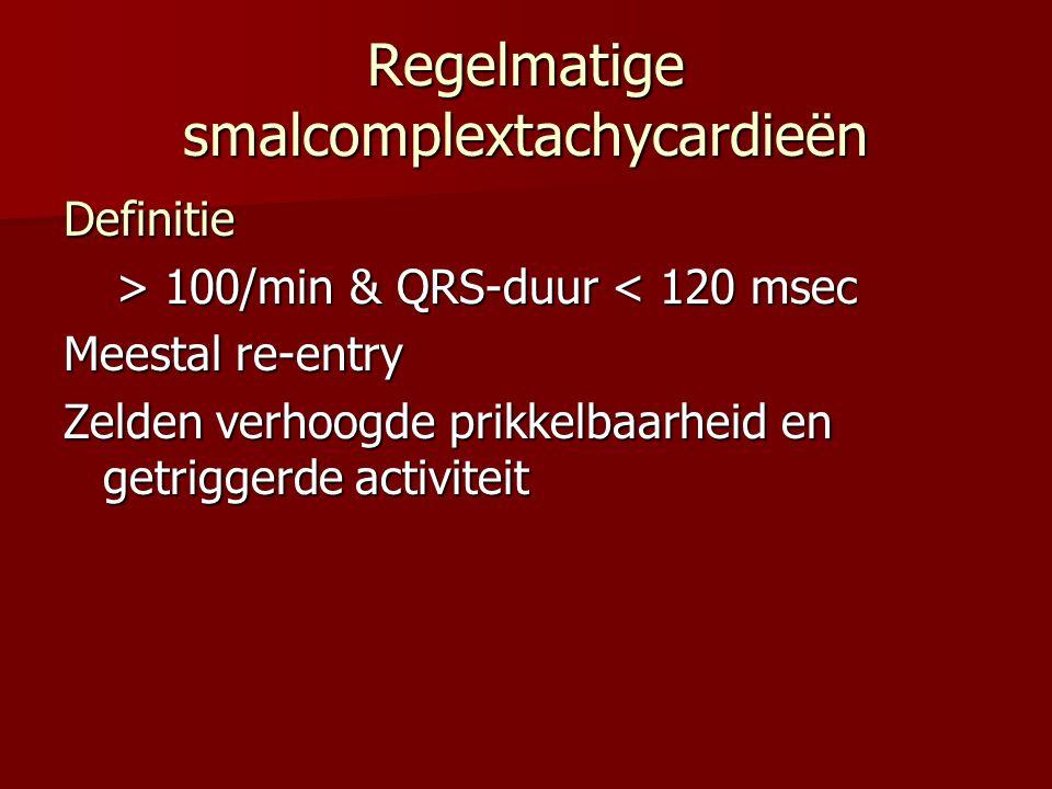 Regelmatige smalcomplextachycardieën Definitie > 100/min & QRS-duur 100/min & QRS-duur < 120 msec Meestal re-entry Zelden verhoogde prikkelbaarheid en