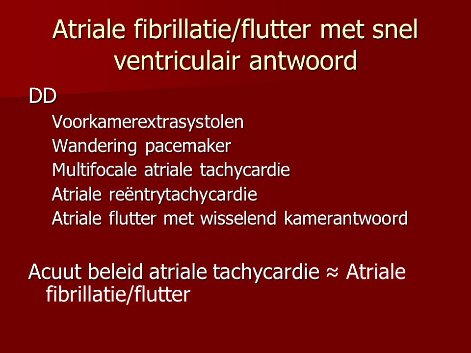 Atriale fibrillatie/flutter met snel ventriculair antwoord DDVoorkamerextrasystolen Wandering pacemaker Multifocale atriale tachycardie Atriale reëntr