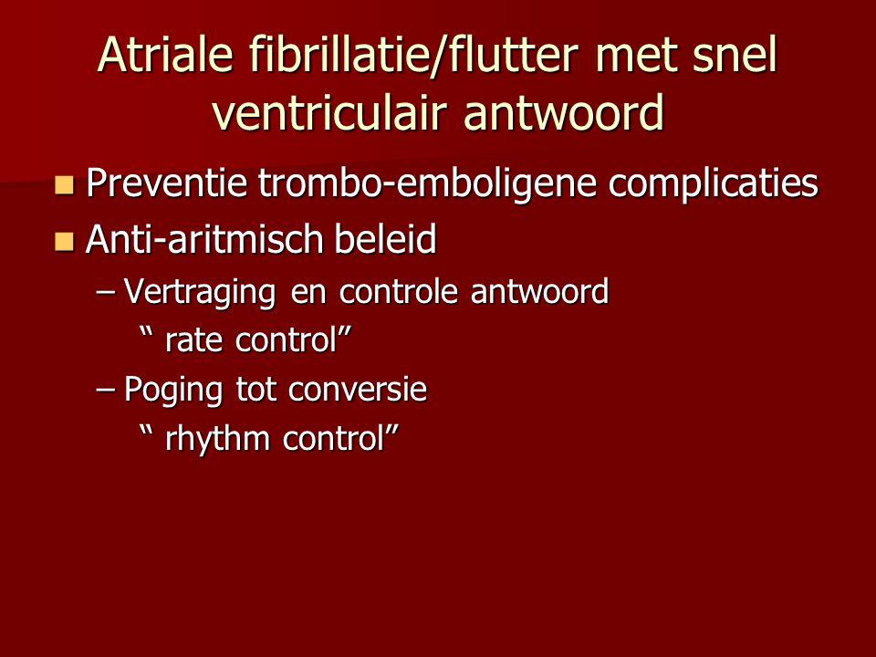 Atriale fibrillatie/flutter met snel ventriculair antwoord  Preventie trombo-emboligene complicaties  Anti-aritmisch beleid –Vertraging en controle