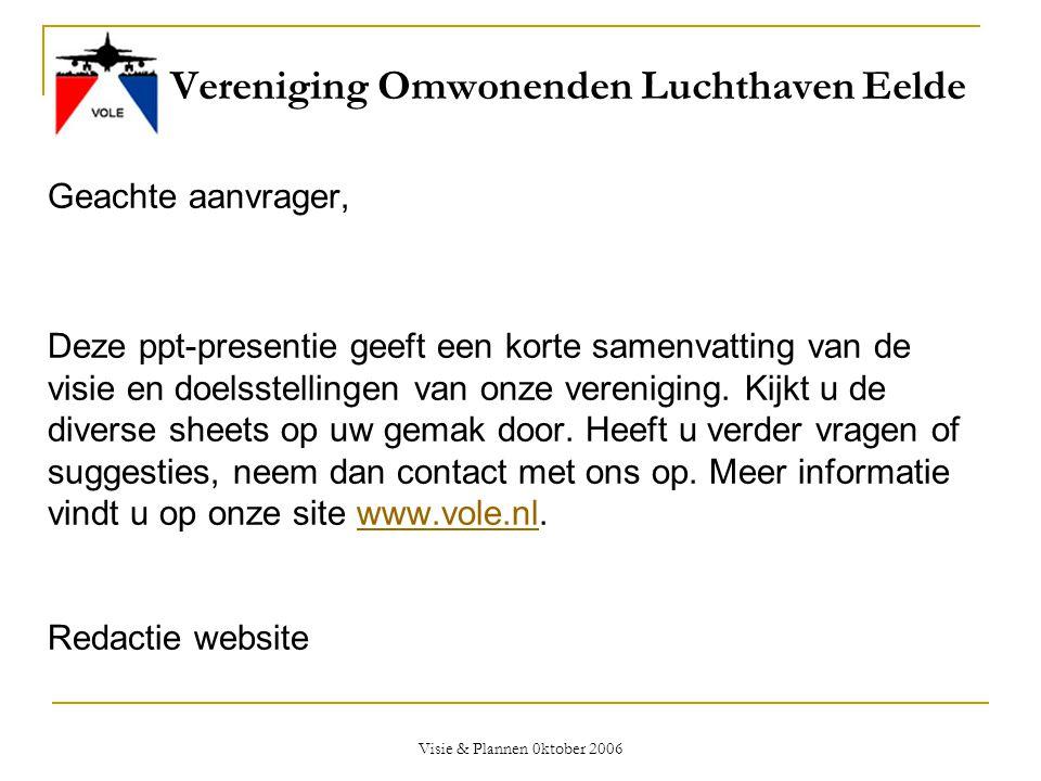 Visie & Plannen 0ktober 2006 Vereniging Omwonenden Luchthaven Eelde Welkom fractie Staten van Drenthe Gesprek PvdA fractie met vereniging omwonenden xx november 2006