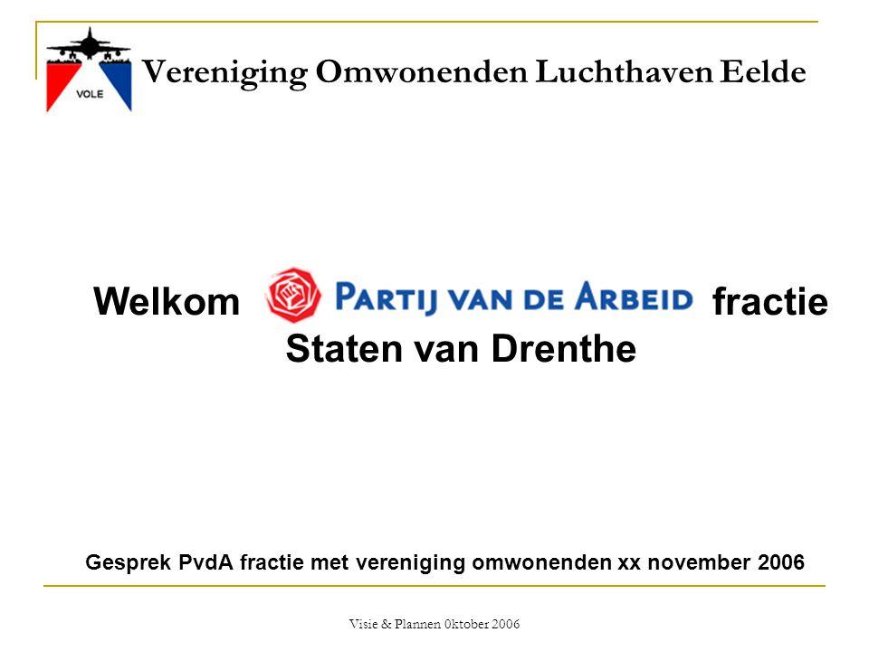 Visie & Plannen 0ktober 2006 Vereniging Omwonenden Luchthaven Eelde Welkom fractie Staten van Drenthe Gesprek PvdA fractie met vereniging omwonenden x