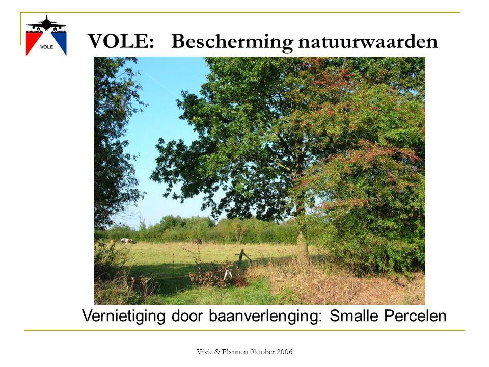 Visie & Plannen 0ktober 2006 VOLE: Bescherming natuurwaarden Vernietiging door baanverlenging: Smalle Percelen