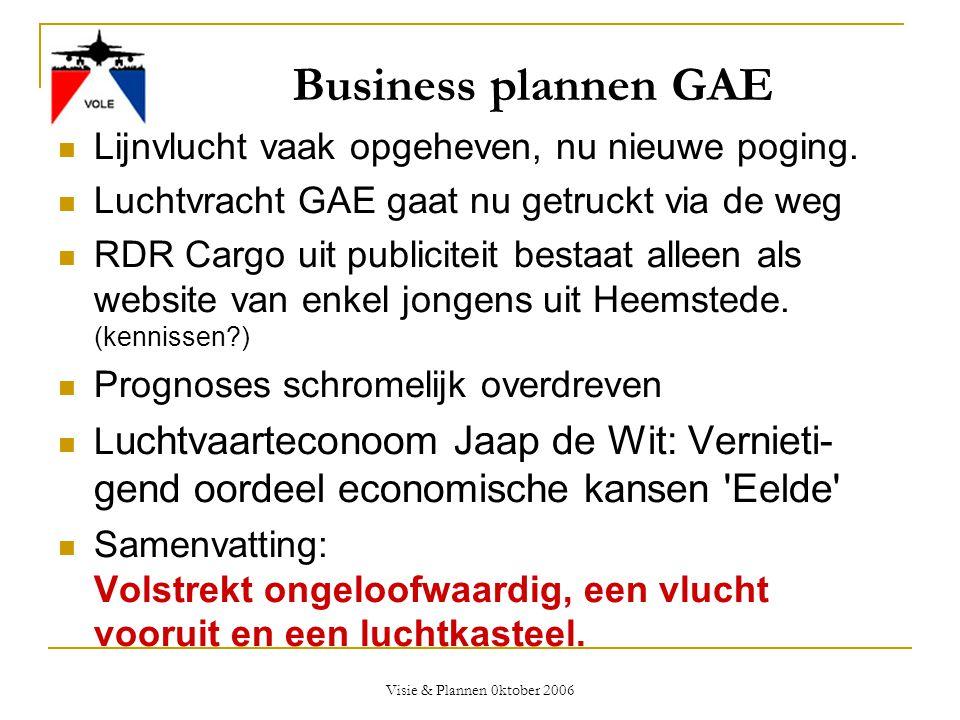 Visie & Plannen 0ktober 2006 Business plannen GAE  Lijnvlucht vaak opgeheven, nu nieuwe poging.  Luchtvracht GAE gaat nu getruckt via de weg  RDR C