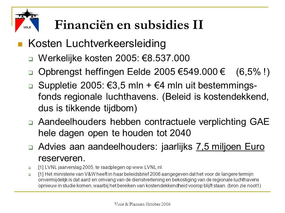 Visie & Plannen 0ktober 2006 Financiën en subsidies II  Kosten Luchtverkeersleiding  Werkelijke kosten 2005: €8.537.000  Opbrengst heffingen Eelde