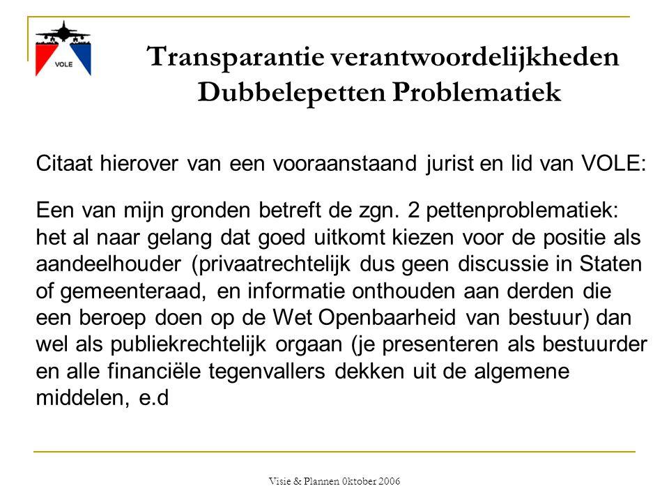 Visie & Plannen 0ktober 2006 Transparantie verantwoordelijkheden Dubbelepetten Problematiek Citaat hierover van een vooraanstaand jurist en lid van VO