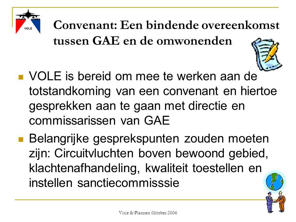Visie & Plannen 0ktober 2006 Convenant: Een bindende overeenkomst tussen GAE en de omwonenden  VOLE is bereid om mee te werken aan de totstandkoming