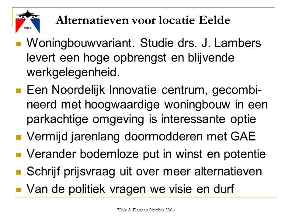 Visie & Plannen 0ktober 2006 Alternatieven voor locatie Eelde  Woningbouwvariant. Studie drs. J. Lambers levert een hoge opbrengst en blijvende werkg