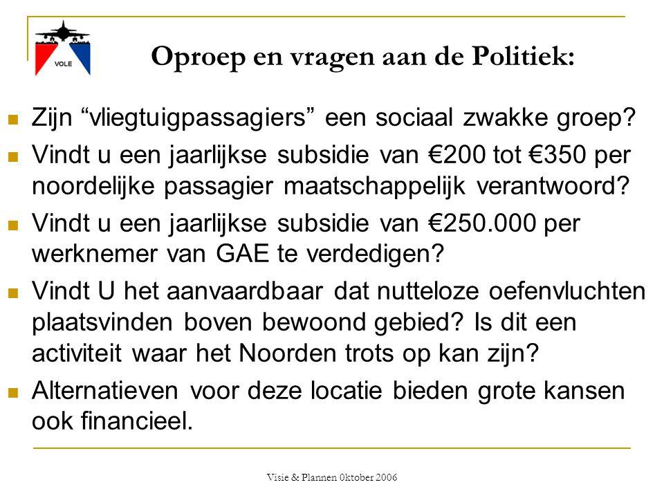 """Visie & Plannen 0ktober 2006 Oproep en vragen aan de Politiek:  Zijn """"vliegtuigpassagiers"""" een sociaal zwakke groep?  Vindt u een jaarlijkse subsidi"""