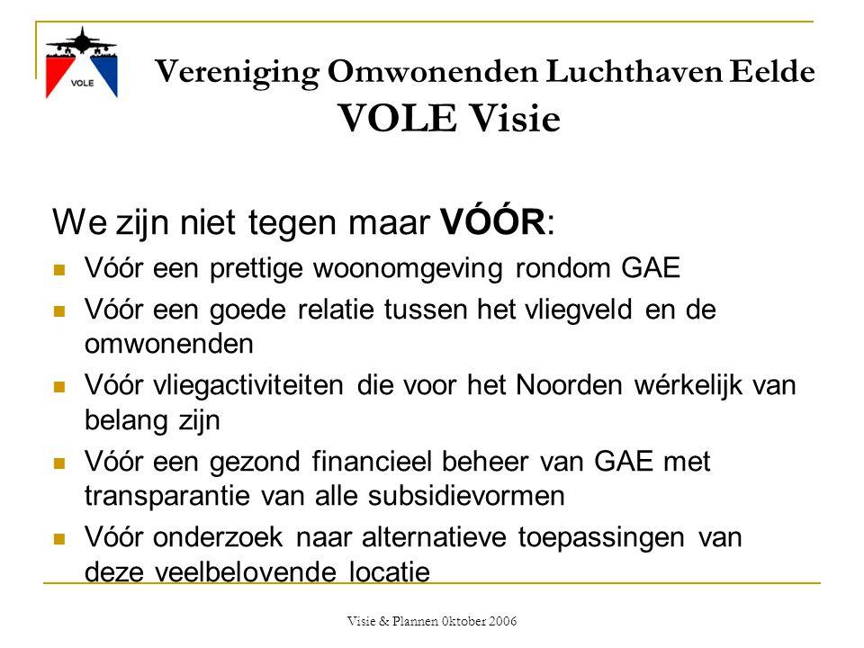Visie & Plannen 0ktober 2006 Subsidies en algemene middelen  Aantal werknemers GAE uit jaarverslag: 39,5 fte's  Zichtbare & onzichtbaar subsidie per fte: €330.000  Aantal passagiers in 2005: 170.000 vluchtbewegingen.