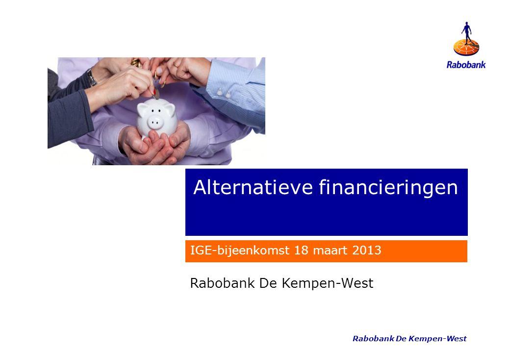 Rabobank De Kempen-West Alternatieve financieringen IGE-bijeenkomst 18 maart 2013 Rabobank De Kempen-West