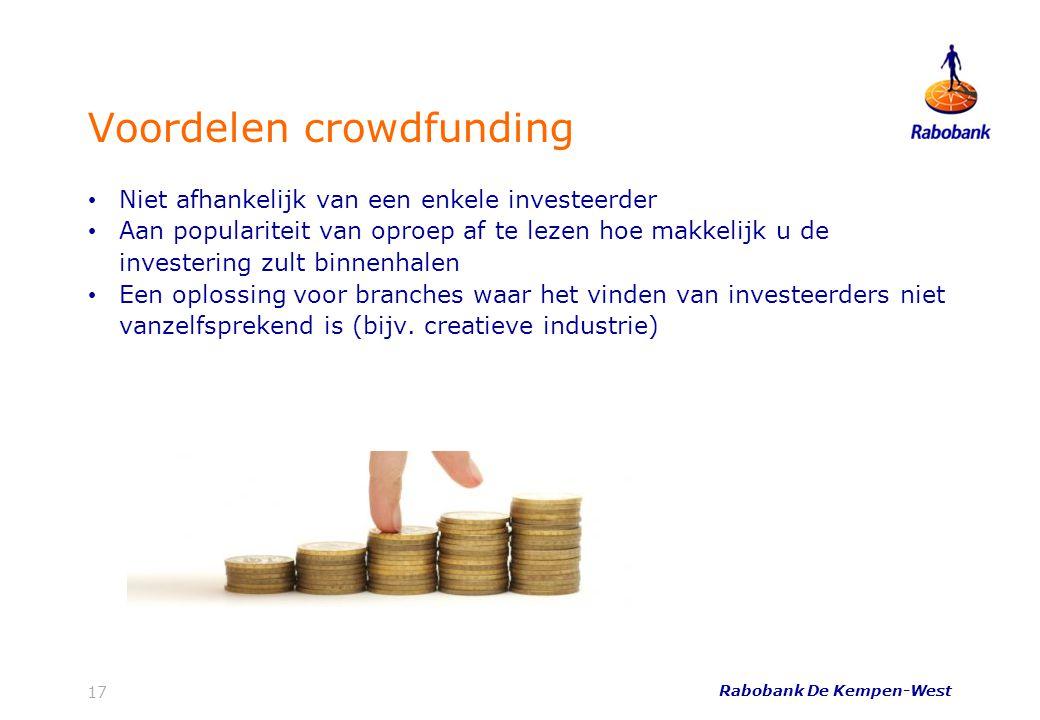 Rabobank De Kempen-West 17 Voordelen crowdfunding • Niet afhankelijk van een enkele investeerder • Aan populariteit van oproep af te lezen hoe makkeli