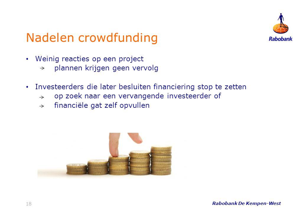 Rabobank De Kempen-West 18 Nadelen crowdfunding • Weinig reacties op een project plannen krijgen geen vervolg • Investeerders die later besluiten fina