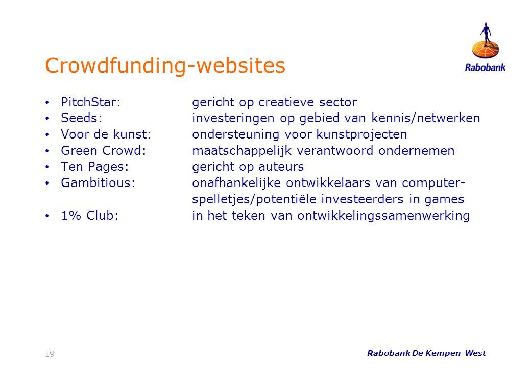 Rabobank De Kempen-West 19 Crowdfunding-websites • PitchStar: gericht op creatieve sector • Seeds:investeringen op gebied van kennis/netwerken • Voor