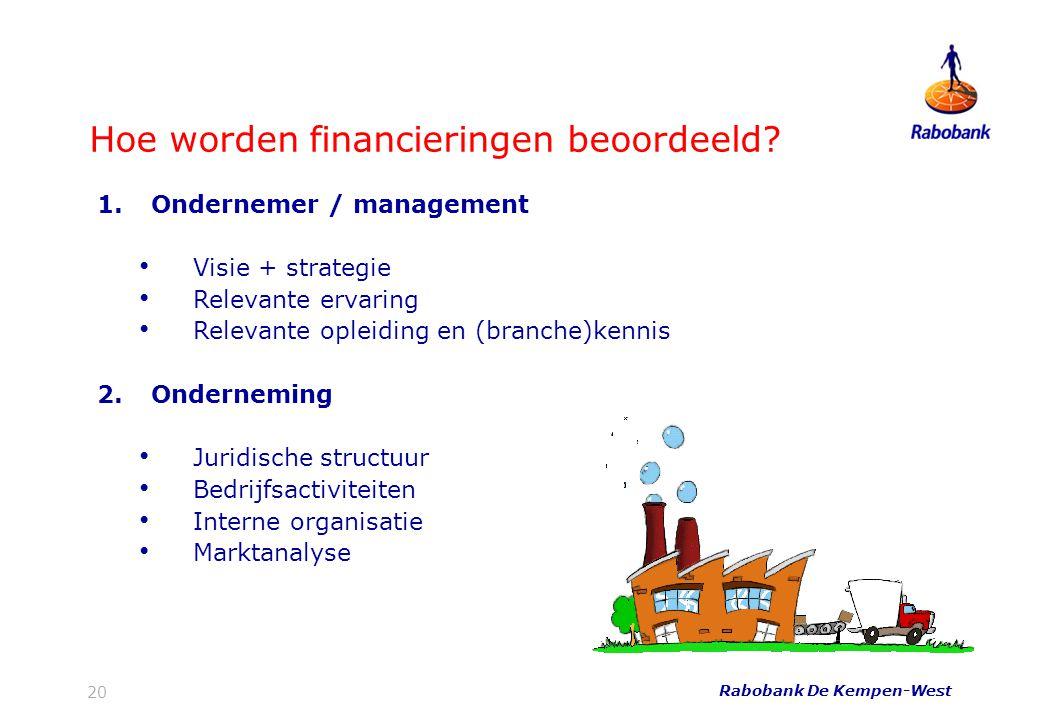 20 Hoe worden financieringen beoordeeld? Rabobank De Kempen-West 1.Ondernemer / management • Visie + strategie • Relevante ervaring • Relevante opleid