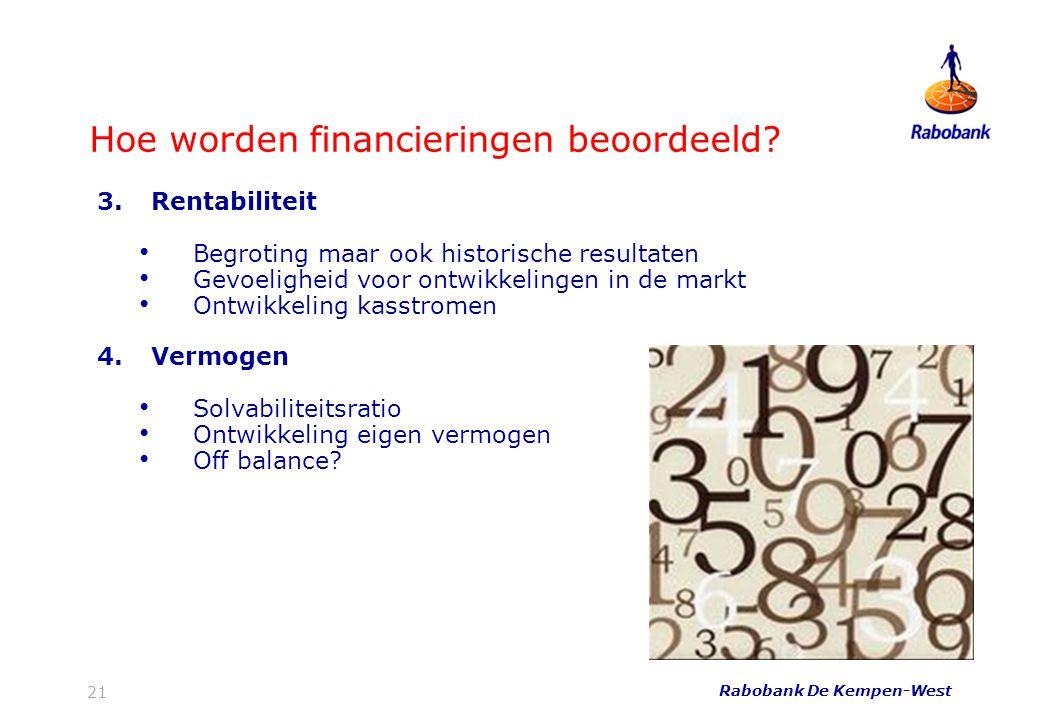 21 Hoe worden financieringen beoordeeld? Rabobank De Kempen-West 3.Rentabiliteit • Begroting maar ook historische resultaten • Gevoeligheid voor ontwi