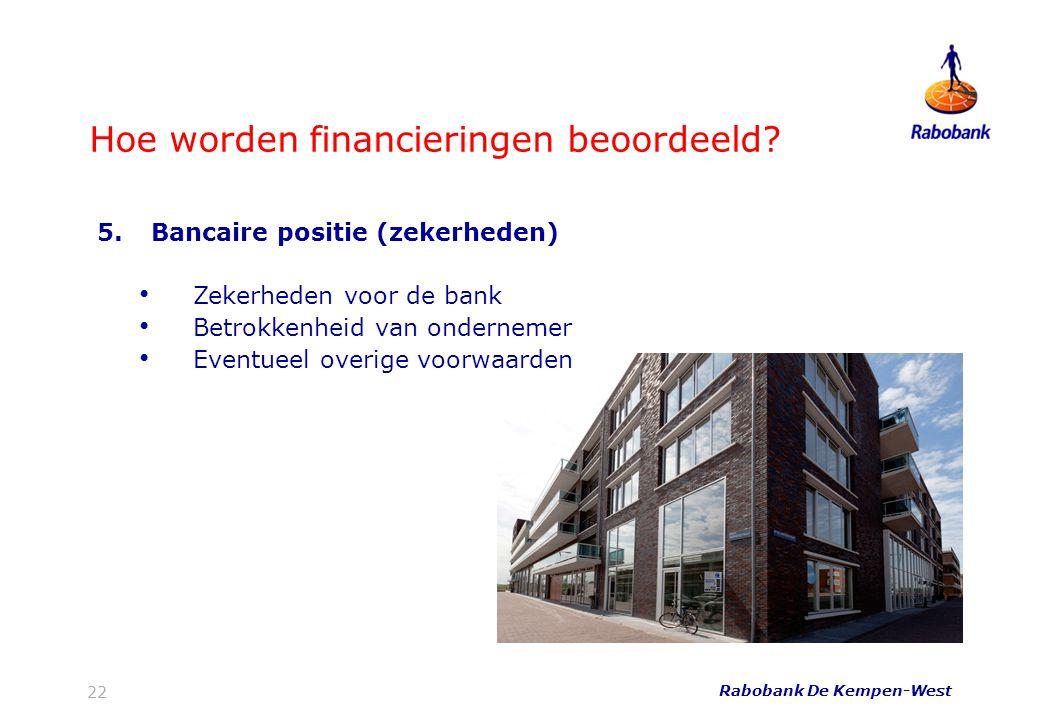 22 Hoe worden financieringen beoordeeld? Rabobank De Kempen-West 5.Bancaire positie (zekerheden) • Zekerheden voor de bank • Betrokkenheid van onderne