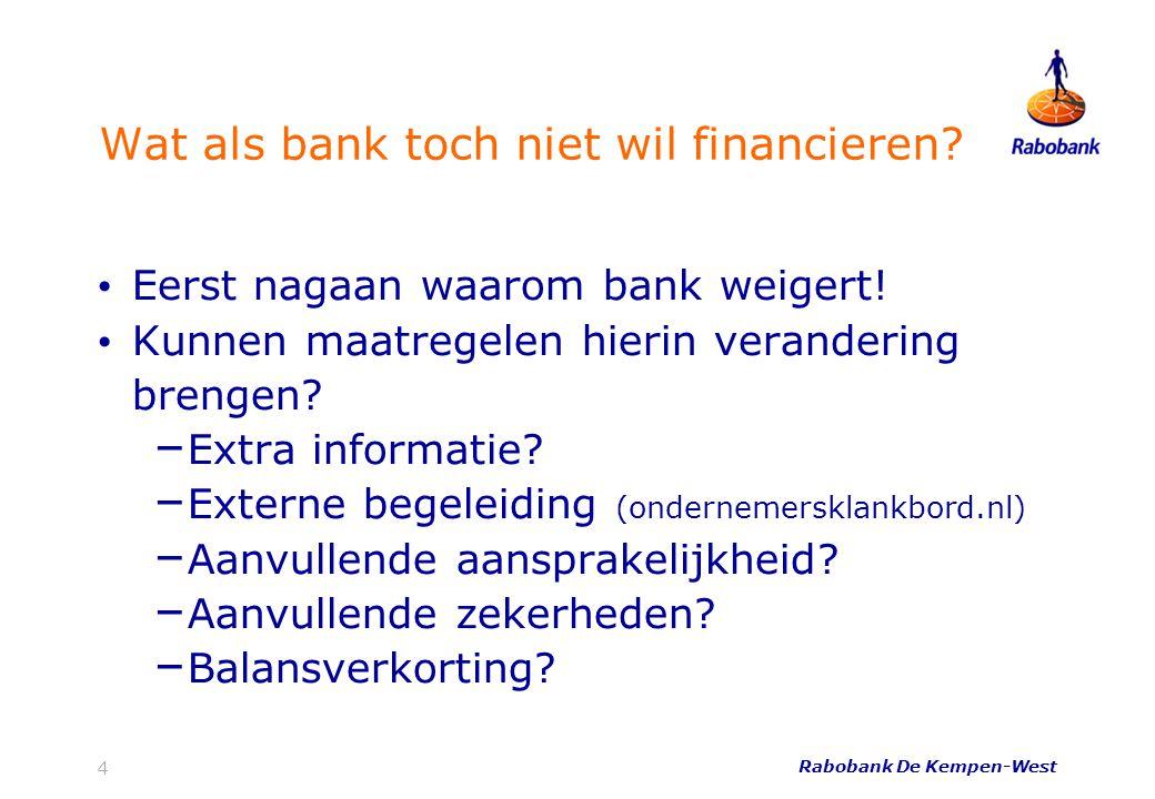 Wat als bank toch niet wil financieren? • Eerst nagaan waarom bank weigert! • Kunnen maatregelen hierin verandering brengen? – Extra informatie? – Ext