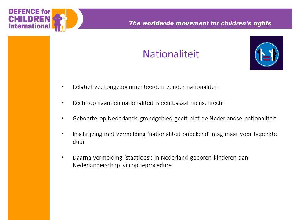 The worldwide movement for children's rights Nationaliteit • Relatief veel ongedocumenteerden zonder nationaliteit • Recht op naam en nationaliteit is