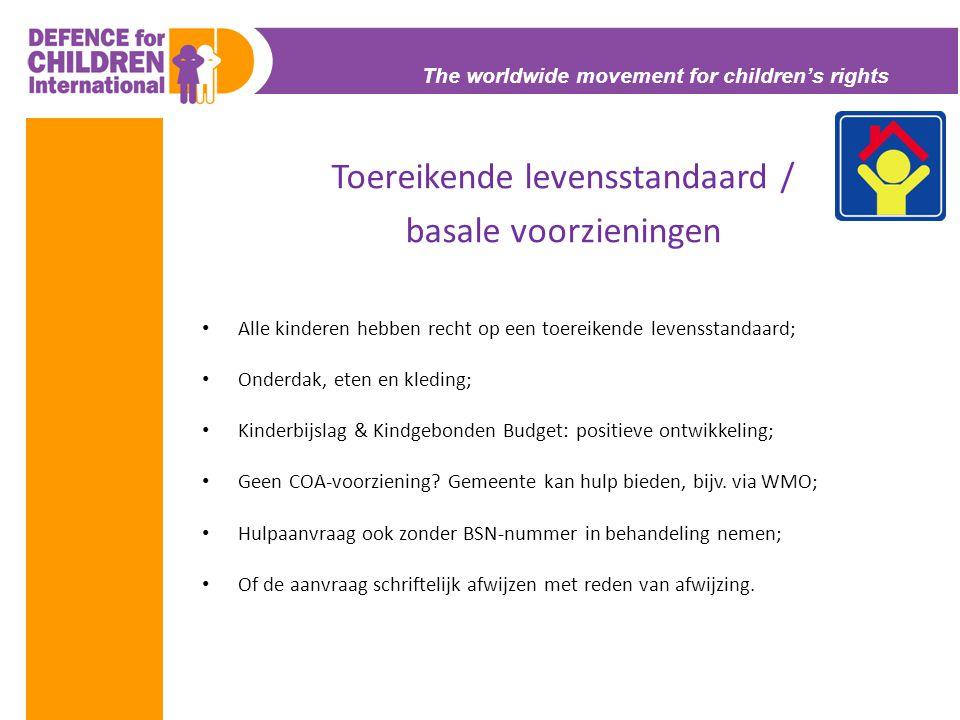 The worldwide movement for children's rights Toereikende levensstandaard / basale voorzieningen • Alle kinderen hebben recht op een toereikende levens