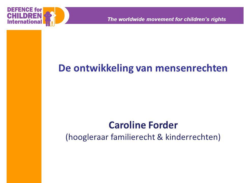 The worldwide movement for children's rights De ontwikkeling van mensenrechten Caroline Forder (hoogleraar familierecht & kinderrechten)